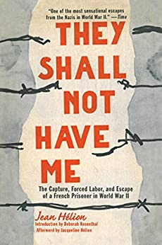 They Shall Not Have Me: The Capture, Forced Labor, and Escape of a French Prisoner in World War II by [Jean Helion, Deborah Rosenthal]