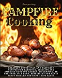 CAMPFIRE COOKING : Greatest Dutch Oven and Cast Iron Recipes for Campers in Tents Guaranteed & for Family and Happy Kids Party in the Yard-Grilling and Smoking Camping Cookbook for Beginners