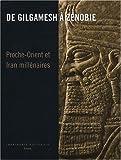 De Gilgamesh à Zénobie - Proche-Orient et Iran Millénaires
