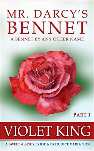 Mr. Darcy's Bennet: A Sweet & Spicy Pride and Prejudice Variation (A Bennet by Any Other Name Book 1)