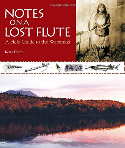 Download Notes on a Lost Flute: A Field Guide to the Wabanaki 0892727799