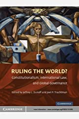 Ruling the World?: Constitutionalism, International Law, and Global Governance Kindle Edition