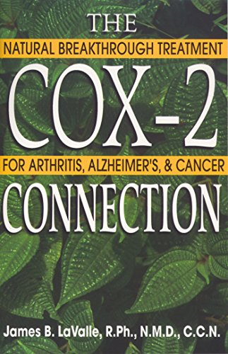 The Cox-2 Connection: Natural Breakthrough Treatments for Arthritis  Alzheimer s  and Cancer
