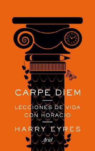 Carpe diem: Lecciones de vida con Horacio (Ariel)