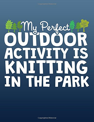 My Perfect Outdoor Activity Is Knitting In The Park: Knitting Pattern Paper 4:5 Ratio - Create Your Own Knitting Patterns.