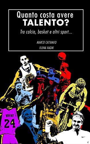 Quanto costa avere talento?: Tra calcio, basket e altri sport... (Nr.1) (Italian Edition)