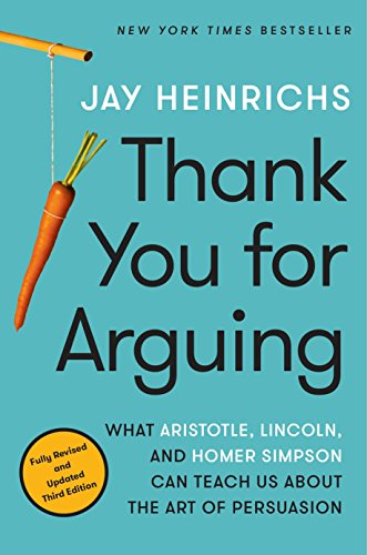 Thank You for Arguing, Third Edition: What Aristotle, Lincoln, and Homer Simpson Can Teach Us About the Art of...