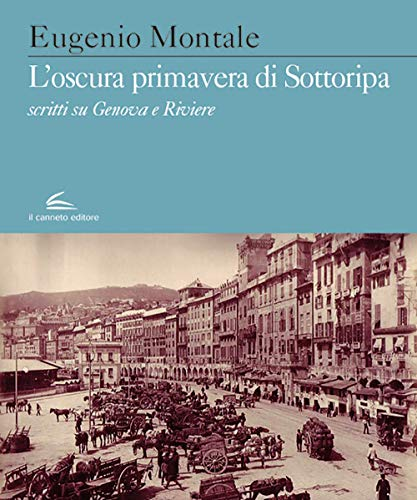 L oscura primavera di Sottoripa. Scritti su Genova e Riviere