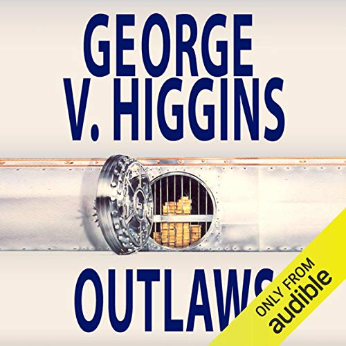 Outlaws                   By:                                                                                                                                 George V. Higgins                               Narrated by:                                                                                                                                 Joe Barrett                      Length: 14 hrs and 3 mins     Not rated yet     Overall 0.0