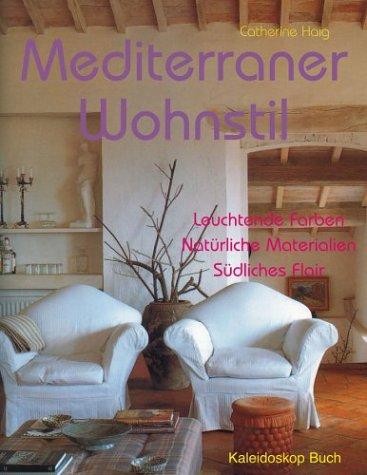 Mediterraner Wohnstil: Leuchtende Farben - Natürliche Materialien - Südliches Flair