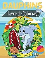 Dauphins Livre de Coloriage pour les Enfants: Livre de coloriage de dauphins pour enfants - Pour les tout-petits, les enfants d'âge préscolaire et les enfants de 2 à 4 ans - 4 à 8 ans - 8 à 12 ans - Pages à colorier amusantes