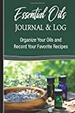 Essential Oils Journal & Log: Aromatherapy Recipes and Apothecary Notebook