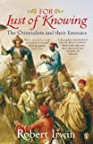 For Lust of Knowing: The Orientalists and Their Enemies (English Edition)
