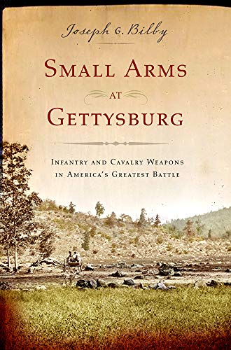 Download Small Arms at Gettysburg: Infantry and Cavalry Weapons in America's Greatest Battle 1594160546