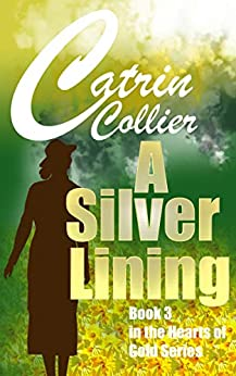 A SILVER LINING (HEARTS OF GOLD Book 3) by [CATRIN COLLIER]