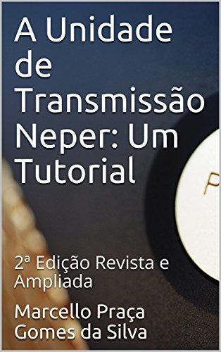 A Unidade de Transmissão Neper: Um Tutorial: 2ª Edição Revista e Ampliada (Portuguese Edition)