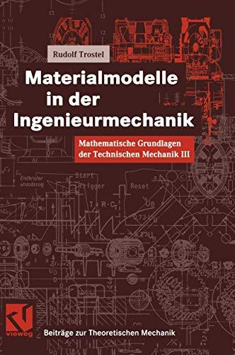 Mathematische Grundlagen der Technischen Mechanik, Bd.3, Materialmodelle in der Ingenieurmechanik (Beiträge zur Theoretischen Mechanik)