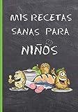 MIS RECETAS SANAS PARA NIÑOS: CUADERNO DE RECETAS EN BLANCO. LIBRO CON 100 FICHAS CON RECETAS DE COCINA PARA COMPLETAR. PLATOS FAMILIARES SALUDABLES. REGALO ORIGINAL NIÑOS Y NIÑAS.