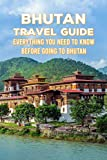 Bhutan Travel Guide: Everything You Need to Know Before Going to Bhutan: Prepare for Bhutan Travel
