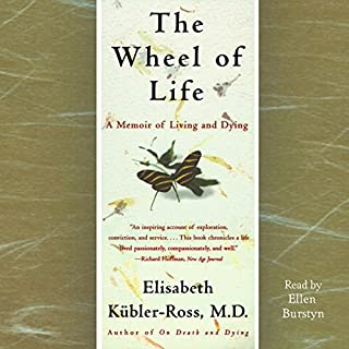 The Wheel of Life     A Memoir of Living and Dying              By:                                                                                                                                 Elisabeth Kübler-Ross                               Narrated by:                                                                                                                                 Ellen Burstyn                      Length: 3 hrs and 17 mins     104 ratings     Overall 4.7