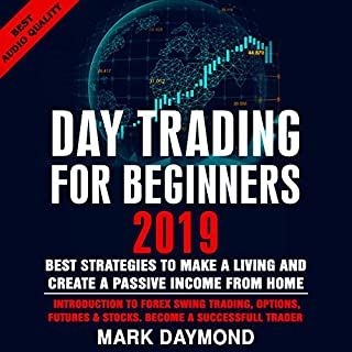 Day Trading for Beginners 2019: Best Strategies to Make a Living and Create a Passive Income from Home     Introduction to Forex Swing Trading, Options, Futures & Stocks. Become a Successful Trader Now.              By:                                                                                                                                 Mark Daymond                               Narrated by:                                                                                                                                 Lee Goettl                      Length: 2 hrs and 36 mins     56 ratings     Overall 4.6