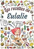 Les recettes de Eulalie: Cahier de recettes à remplir pour 100 recettes A4 | Prénom personnalisé Eulalie | Cadeau d'anniversaire pour femme, maman, sœur ...| Grand format A4 (21 x 29.7 cm)
