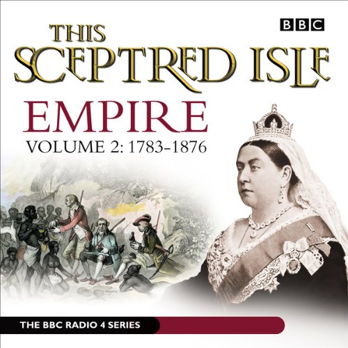 This Sceptred Isle     Empire, Volume 2: 1783 - 1876              By:                                                                                                                                 Christopher Lee                               Narrated by:                                                                                                                                 various                      Length: 7 hrs and 20 mins     31 ratings     Overall 4.3