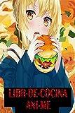 LIBRO DE COCINA ANIME: Come con el anime favorito de tu personaje con un montón de recetas para hacer un plato especial de comida.