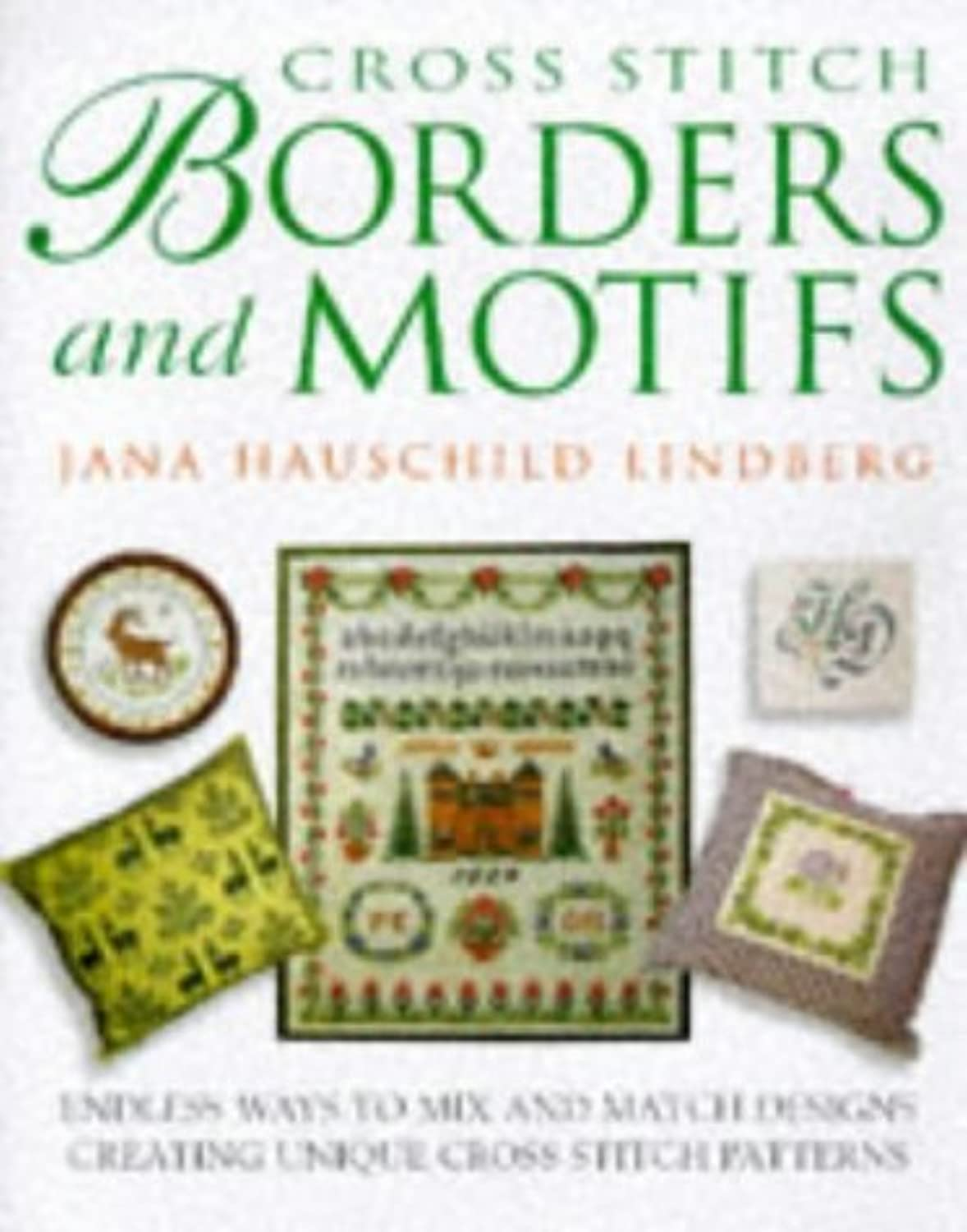 Cross Stitch Borders and Motifs: Endless Ways to Mix and Match Designs Creating Unique Cross Stitch Patterns