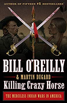 Killing Crazy Horse  The Merciless Indian Wars in America  Bill O Reilly s Killing Series