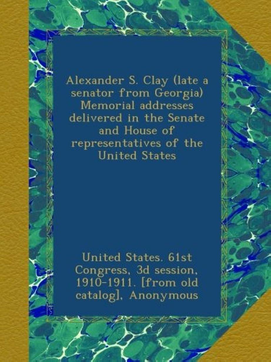 ブッシュパイントヘビAlexander S. Clay (late a senator from Georgia) Memorial addresses delivered in the Senate and House of representatives of the United States