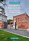Gedenkstätte Andreasstraße: Haft, Diktatur und Revolution in Erfurt (Orte der Geschichte)