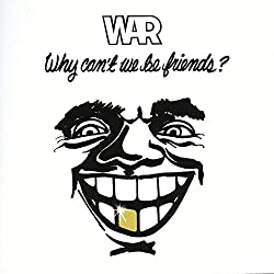War / Why Can't We Be Friends