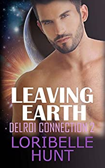 Leaving Earth (Delroi Connection Book 2) by [Loribelle Hunt]