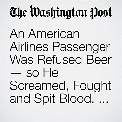 An American Airlines Passenger Was Refused Beer — so He Screamed, Fought and Spit Blood, FBI Says copertina