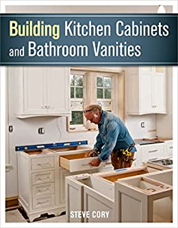 Kitchen Cabinets And Bathroom Vanities Amazon.com: Building Kitchen Cabinets and Bathroom Vanities eBook