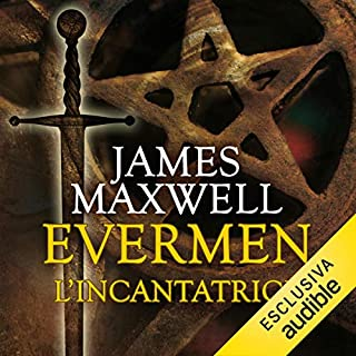 Evermen. L'Incantatrice     Evermen 1              Di:                                                                                                                                 James Maxwell                               Letto da:                                                                                                                                 Mimmo Strati                      Durata:  19 ore e 52 min     100 recensioni     Totali 4,5