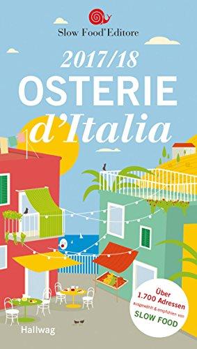 Osterie d\'Italia 2017/18: Über 1.700 Adressen, ausgewählt und empfohlen von SLOW FOOD (Hallwag Gastronomische Reiseführer)