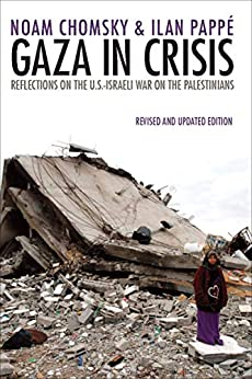 Gaza in Crisis: Reflections on the U.S.-Israeli War on the Palestinians by [Noam Chomsky, Ilan Pappé]