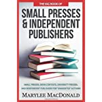 The Big Book of Small Presses and Independent Publishers: Small Presses, book contests, university presses, and independent publishers for unagented authors