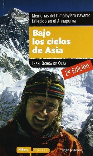 Bajo los cielos de Asia : memorias del himalayista navarro fallecido en el Annapurna by Iñaki Ochoa de Olza Seguín(2011-06-01)