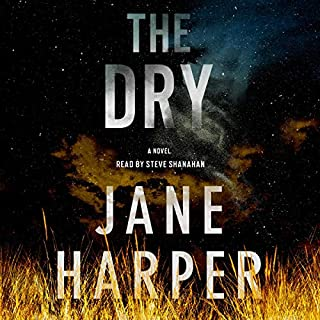 The Dry     A Novel              By:                                                                                                                                 Jane Harper                               Narrated by:                                                                                                                                 Stephen Shanahan                      Length: 9 hrs and 59 mins     5,792 ratings     Overall 4.3