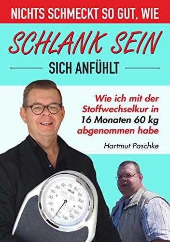 Nichts schmeckt so gut, wie SCHLANK SEIN sich anfühlt.: Wie ich mit der Stoffwechselkur in 16 Monaten 60 kg abgenommen habe.