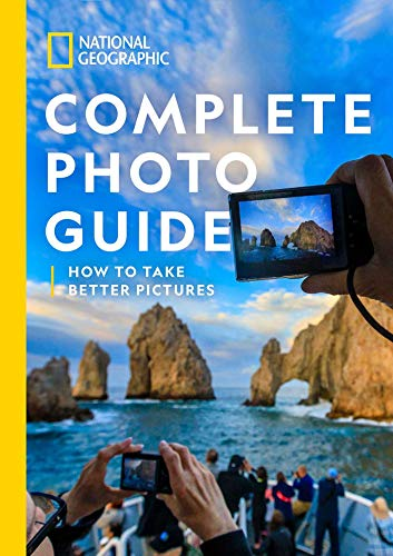 National Geographic Complete Photo Guide: How to Take Better Pictures