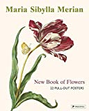 Maria Sibylla Merian: The New Book of Flowers/Neues Blumenbuch: 22 Pull-Out Posters (dt./engl.)...