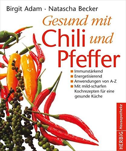 Gesund mit Chili und Pfeffer: Immunstärkend - Energetisierend - Entschlackend