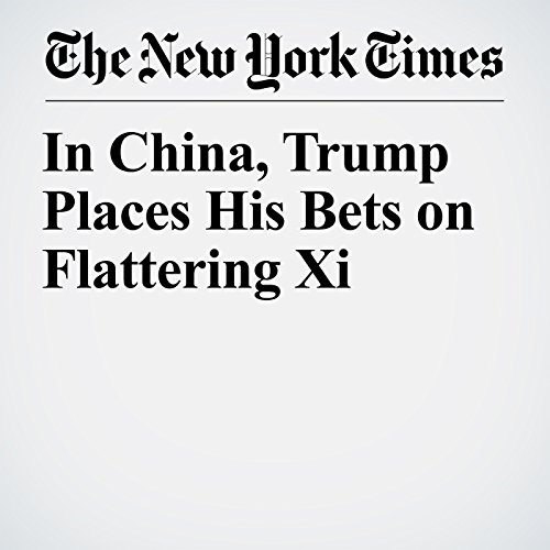 In China, Trump Places His Bets on Flattering Xi audiobook cover art