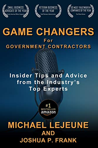 Compare Textbook Prices for Game Changers for Government Contractors: Insider Tips and Advice from the Industry's Top Experts  ISBN 9781733600941 by LeJeune, Michael,Frank, Joshua P