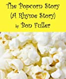 The Popcorn Story (Rhyme Stories Book 3) (English Edition)