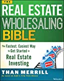 Real Estate Investing Books! - The Real Estate Wholesaling Bible: The Fastest, Easiest Way to Get Started in Real Estate Investing